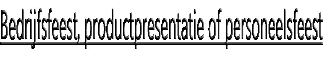 Bedrijfsfeest, productpresentatie of personeelsfeest