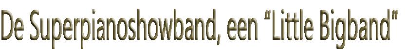 """De Superpianoshowband, een """"Little Bigband"""""""