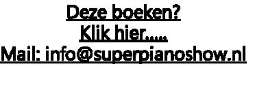 Deze boeken? Klik hier…..  Mail: info@superpianoshow.nl