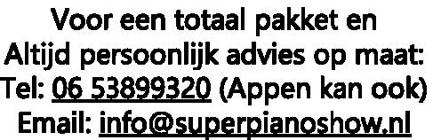 Voor een totaal pakket en  Altijd persoonlijk advies op maat: Tel: 06 53899320 (Appen kan ook) Email: info@superpianoshow.nl