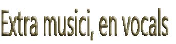 Extra musici, en vocals