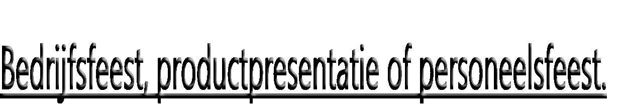 Bedrijfsfeest, productpresentatie of personeelsfeest.