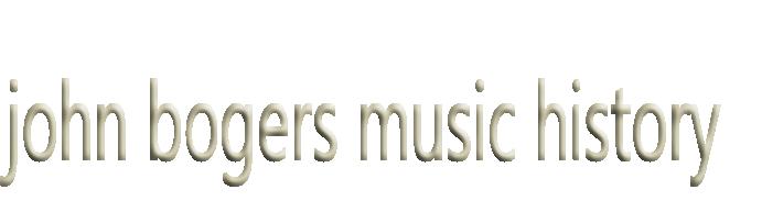 john bogers music history