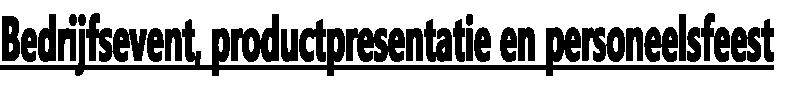 Bedrijfsevent, productpresentatie en personeelsfeest